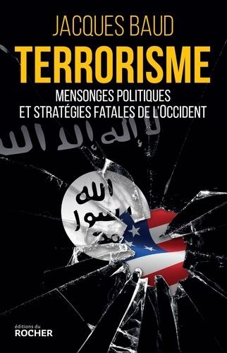 Terrorisme. Mensonges politiques et stratégies fatales de l'Occident