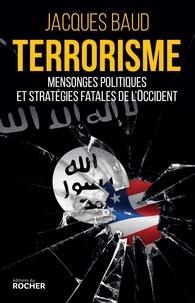 Jacques Baud - Terrorisme - Mensonges politiques et stratégies fatales de l'Occident.