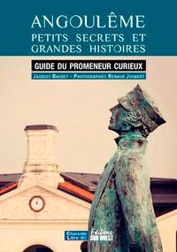 Jacques Baudet et Renaud Joubert - Angoulême, petits secrets et grandes histoires - Guide du promeneur curieux.
