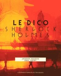 Jacques Baudou et Paul Gayot - Le dico Sherlock Holmes.