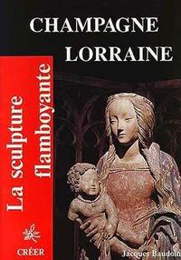 Jacques Baudouin - Champagne-Lorraine - La sculpture flamboyante.