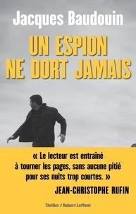 Jacques Baudouin - Un espion ne dort jamais.