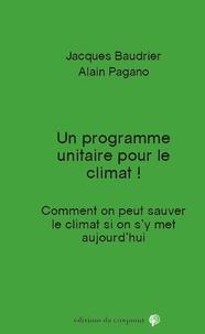 Jacques Baudrier et Alain Pagano - Un programme unitaire pour le climat - Comment on peut sauver le climat si on s'y met aujourd'hui !.