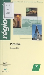 Jacques Béal et  Conseil régional de Picardie - Picardie - Connaître et comprendre une région.