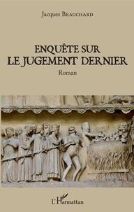 Jacques Beauchard - Enquête sur le jugement dernier.