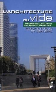 Jacques Beauchard et Françoise Moncomble - L'architecture du vide - Espace public et lien civil.