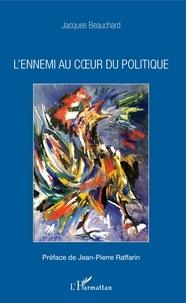 Jacques Beauchard - L'ennemi au coeur du politique.