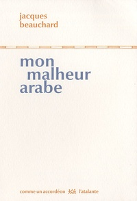 Jacques Beauchard - Mon malheur arabe.