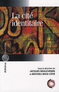 Jacques Beauchemin et Mathieu Bock-Côté - La cité identitaire.