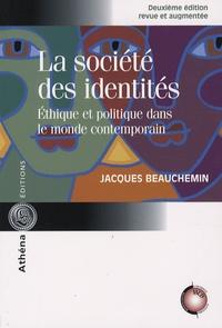 Jacques Beauchemin - La société des identités - Ethique et politique dans le monde contemporain.