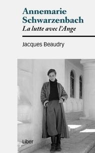 Jacques Beaudry - Annemarie Schwarzenbach - La lutte avec l'Ange.