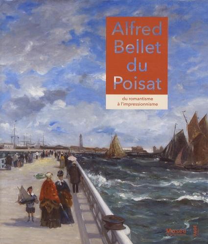 Jacques Beauffet - Alfred Bellay du Poisat - Du romantisme à l'impressionnisme.