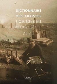 Jacques Beauffet - Dictionnaire des artistes foréziens du XIXe siècle.