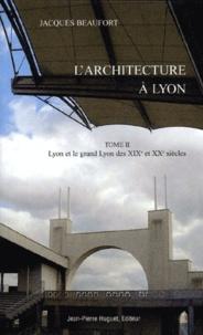 Jacques Beaufort - L'architecture à Lyon - Tome 2, Lyon et le Grand Lyon de 1800 à 2000.