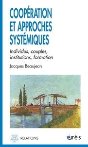 Jacques Beaujean - Coopération et approches systémiques - Individus, couples, institutions, formation.