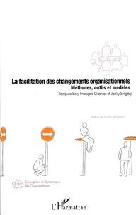 Jacques Bec et François Granier - La facilitation des changements organisationnels - Méthodes, outils et modèles.