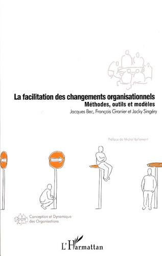 La facilitation des changements organisationnels. Méthodes, outils et modèles