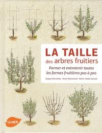 Jacques Beccaletto et Denis Retournard - La taille des arbres fruitiers - Former et entretenir toutes les formes fruitières pas à pas.