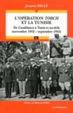 Jacques Belle - L'opération Torch et la Tunisie - De Casablanca à Tunis et au-delà (novembre 1942 - septembre 1943).