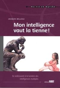 Jacques Belleau - Mon intelligence vaut la tienne ! - Se redécouvrir à la lumière des intelligences multiples tout au long de sa vie.