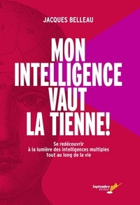 Jacques Belleau - Mon intelligence vaut la tienne - Se redécouvrir à la lumière des intelligences multiples tout au long de la vie.