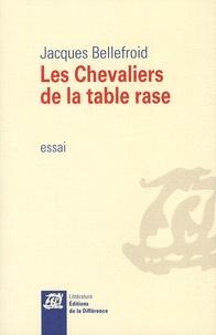Jacques Bellefroid - Les chevaliers de la table rase.