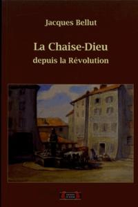 Jacques Bellut - La Chaise-Dieu depuis la Révolution.