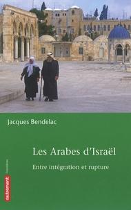 Jacques Bendelac - Les Arabes d'Israël - Entre intégration et rupture.