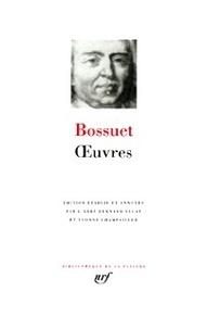 Jacques Bénigne Bossuet - Oeuvres - Oraisons funèbres ; Panégyriques.