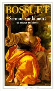 Jacques Bénigne Bossuet - Sermon sur la mort et autres sermons.
