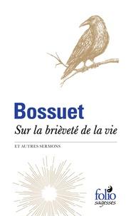 Jacques Bénigne Bossuet et Bernard Velat - Sur la brièveté de la vie et autres sermons.