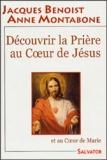 Jacques Benoist et Anne Montabone - Découvrir la prière au Coeur de Jésus et au Coeur de Marie.