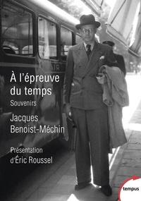 Jacques Benoist-Méchin - A l'épreuve du temps.