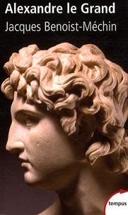 Jacques Benoist-Méchin - Alexandre le Grand - Ou le rêve dépassé (356-323 av JC).