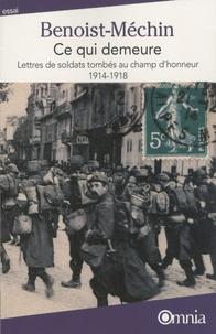 Jacques Benoist-Méchin - Ce qui demeure - Lettres de soldats tombés au champ d'honneur 1914-1918.