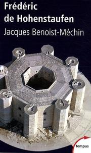 Jacques Benoist-Méchin - Frédéric de Hohenstaufen - Ou le rêve excommunié (1194-1250).