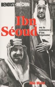 Jacques Benoist-Méchin - Ibn-Séoud ou la naissance d'un royaume.