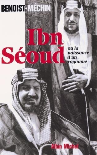 Ibn'Séoud ou la Naissance d'un royaume - Format ePub - 9782226299734 - 14,99 €