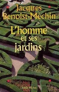 Jacques Benoist-Méchin - L'homme et ses jardins ou Les métamorphoses du Paradis terrestre.