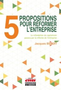 Jacques Benoit - 5 propositions pour réformer l'entreprise.