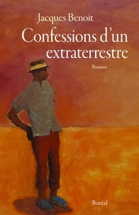 Jacques Benoit - Confessions d'un extraterrestre.
