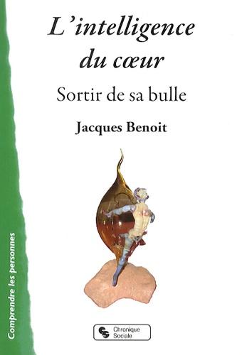 Jacques Benoit - L'intelligence du coeur - Sortir de sa bulle.