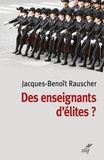 Jacques-Benoît Rauscher - Des enseignants d'élite ? - Sociologie des professeurs des classes préparatoires aux grandes écoles.