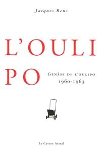 Jacques Bens - Genèse de l'Oulipo - 1960-1963.