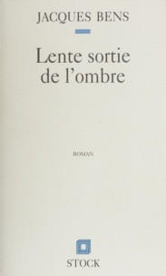 Jacques Bens - Lente sortie de l'ombre.