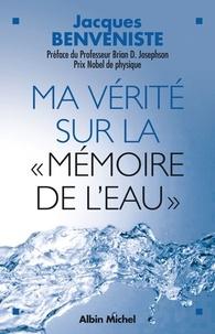 """Jacques Benveniste - Ma vérité sur la """"Mémoire de l'eau""""."""
