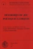 Jacques Berchtold et Christopher Lucken - Désordres du jeu, poétiques ludiques.