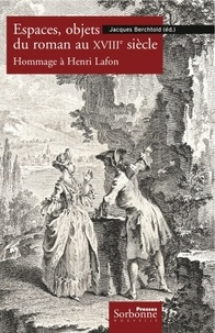 Jacques Berchtold - Espaces, objets du roman au XVIIIe siècle - Hommage à Henri Lafon.