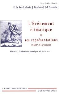 L'événement climatique et ses représentations (XVIIe-XIXe siècle) - Jacques Berchtold |