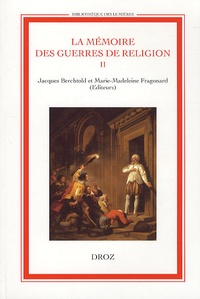 Jacques Berchtold et Marie-Madeleine Fragonard - La mémoire des guerres de religion - Tome 2, Enjeux historiques, enjeux politiques, 1760-1830.